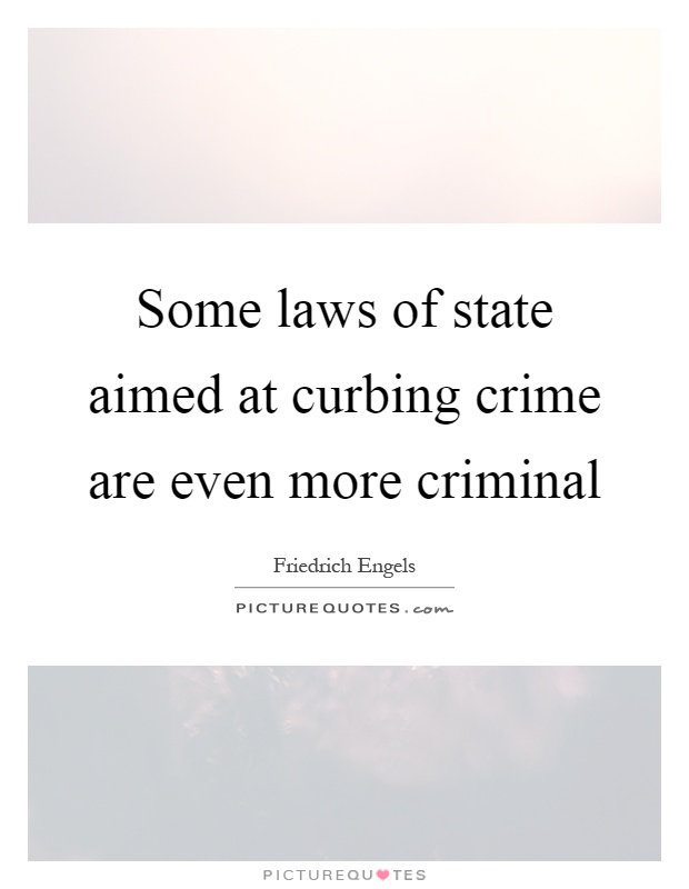 Some laws of state aimed at curbing crime are even more criminal Picture Quote #1