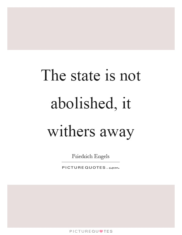 The state is not abolished, it withers away Picture Quote #1