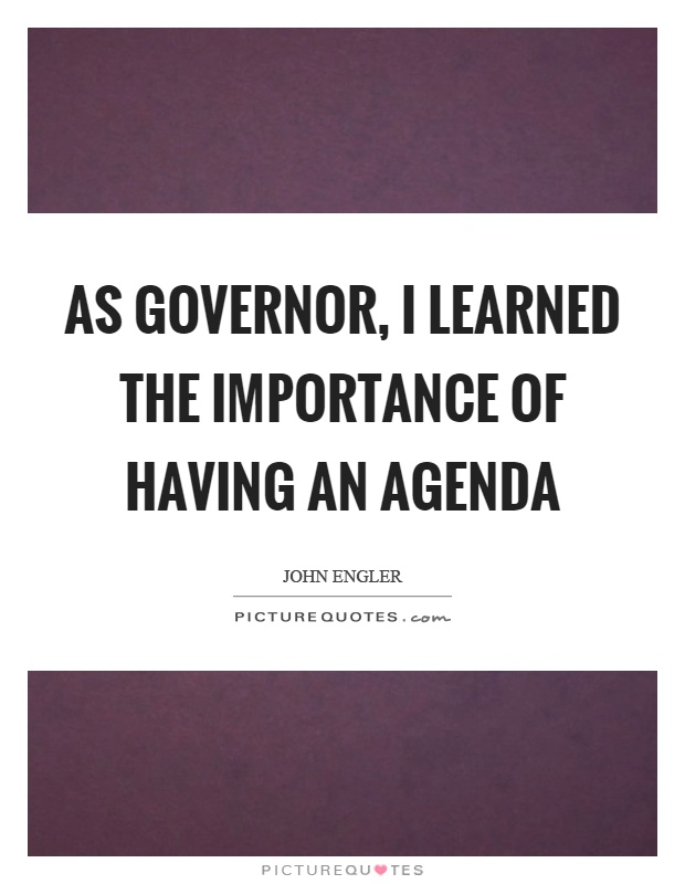 As governor, I learned the importance of having an agenda Picture Quote #1