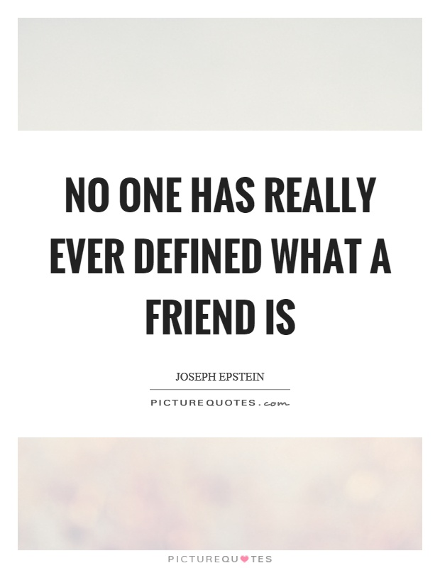 No one has really ever defined what a friend is Picture Quote #1