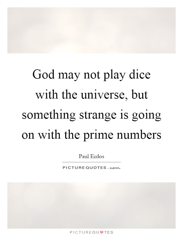 God may not play dice with the universe, but something strange is going on with the prime numbers Picture Quote #1