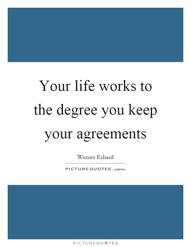Your life works to the degree you keep your agreements Picture Quote #1