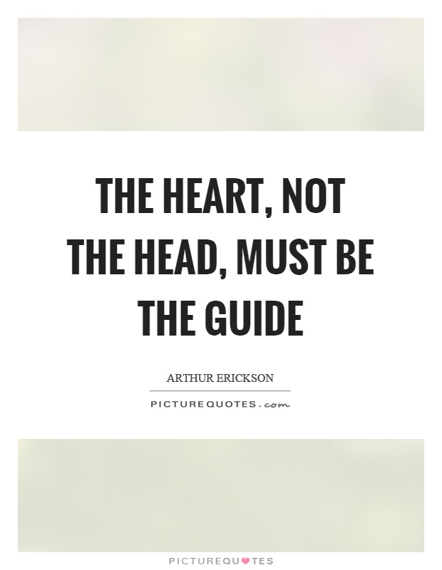 The heart, not the head, must be the guide Picture Quote #1