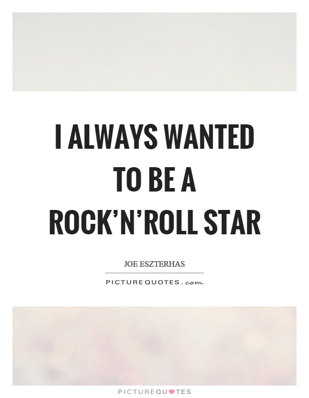 I always wanted to be a rock'n'roll star Picture Quote #1