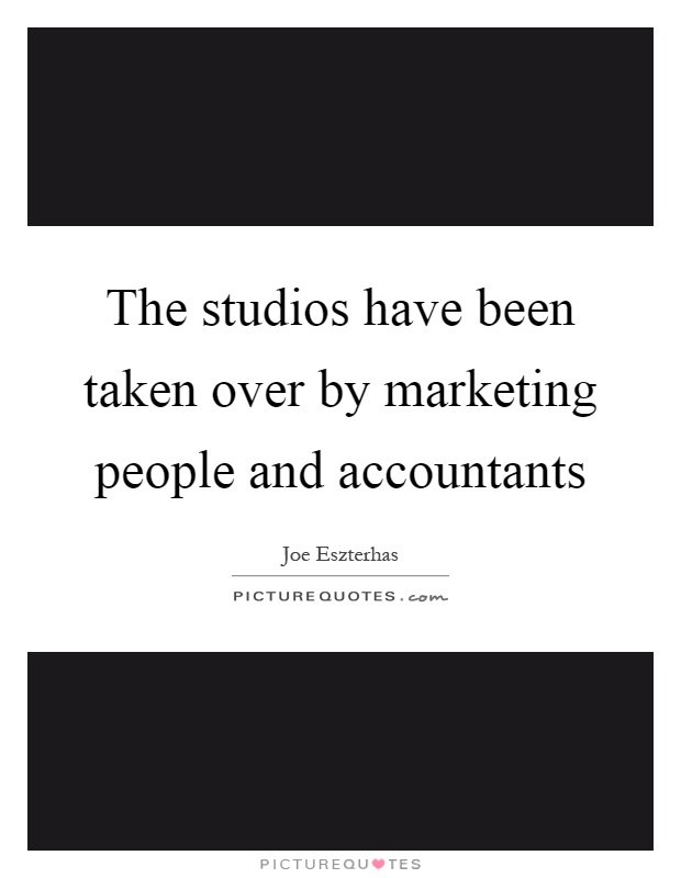 The studios have been taken over by marketing people and accountants Picture Quote #1