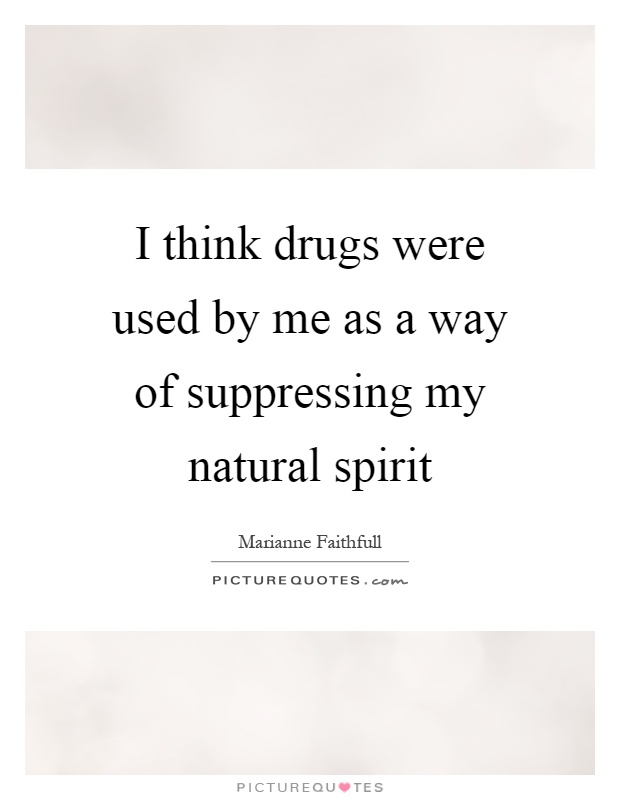 I think drugs were used by me as a way of suppressing my natural spirit Picture Quote #1