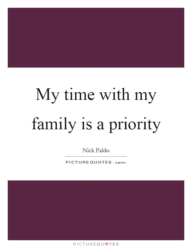My time with my family is a priority Picture Quote #1
