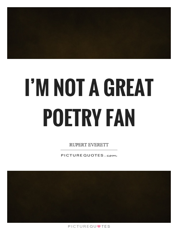 I'm not a great poetry fan Picture Quote #1