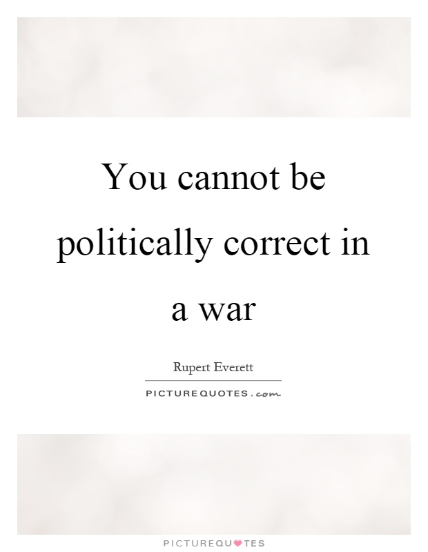 You cannot be politically correct in a war Picture Quote #1