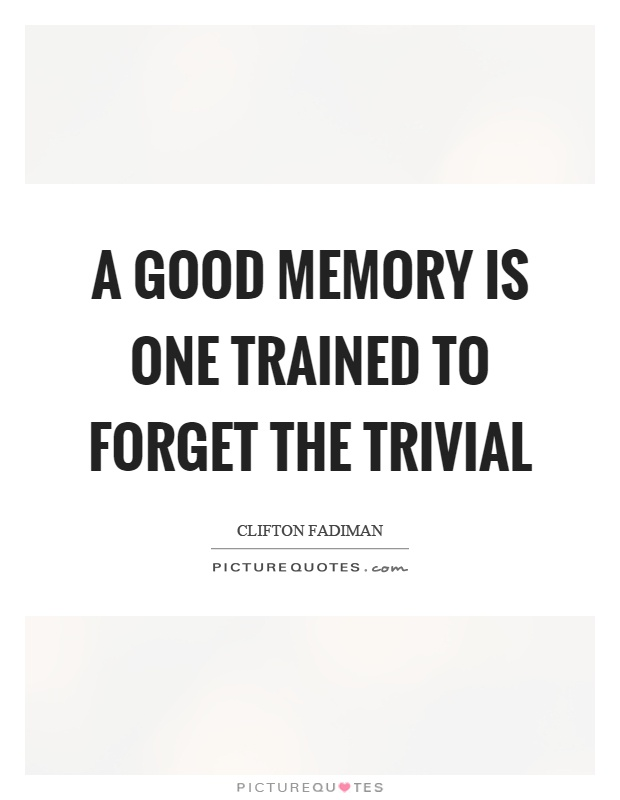 A good memory is one trained to forget the trivial Picture Quote #1