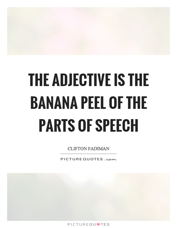 The adjective is the banana peel of the parts of speech Picture Quote #1