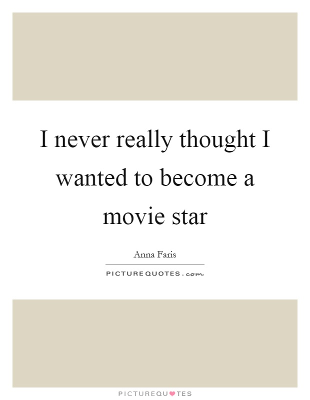 I never really thought I wanted to become a movie star Picture Quote #1