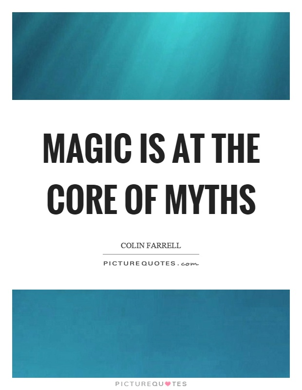 Magic is at the core of myths Picture Quote #1