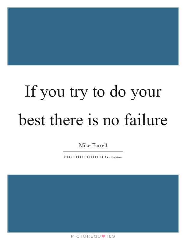If you try to do your best there is no failure Picture Quote #1