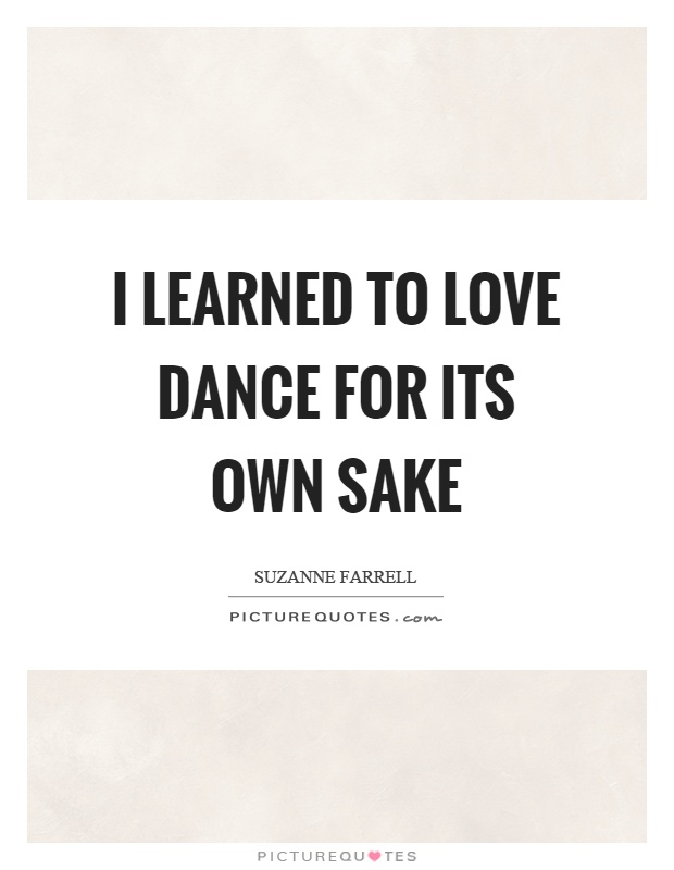 I learned to love dance for its own sake Picture Quote #1