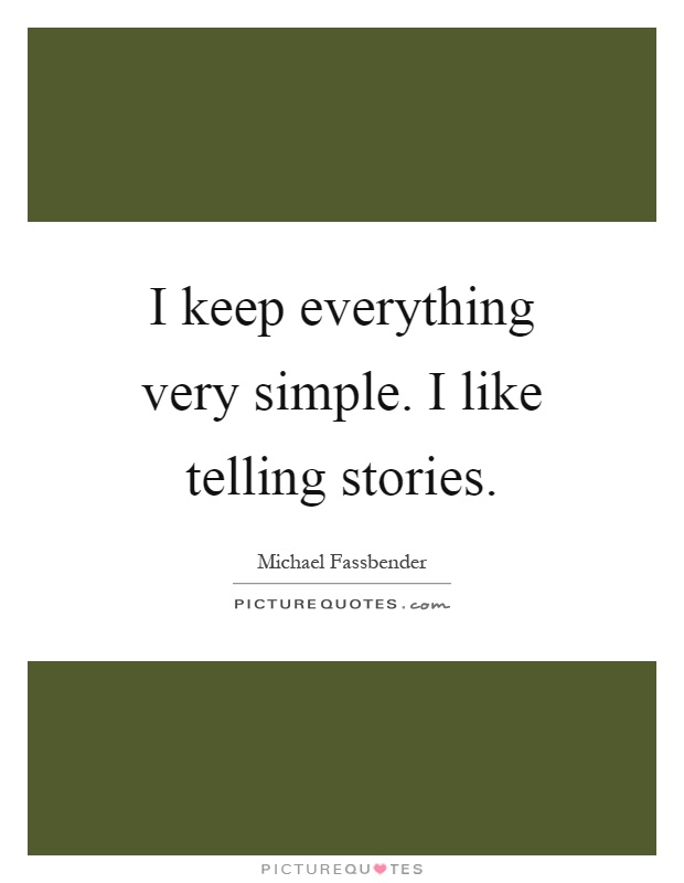 I keep everything very simple. I like telling stories Picture Quote #1