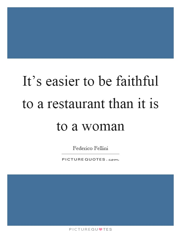 It's easier to be faithful to a restaurant than it is to a woman Picture Quote #1