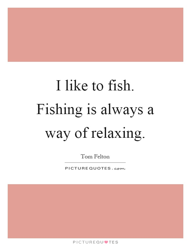 I like to fish. Fishing is always a way of relaxing Picture Quote #1