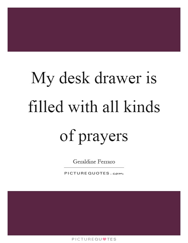 My desk drawer is filled with all kinds of prayers Picture Quote #1