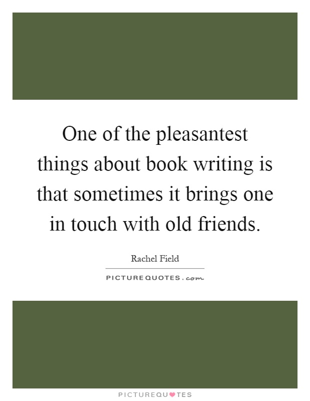 One of the pleasantest things about book writing is that sometimes it brings one in touch with old friends Picture Quote #1