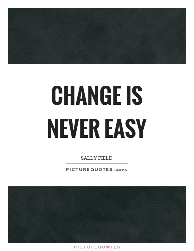 Change is never easy Picture Quote #1