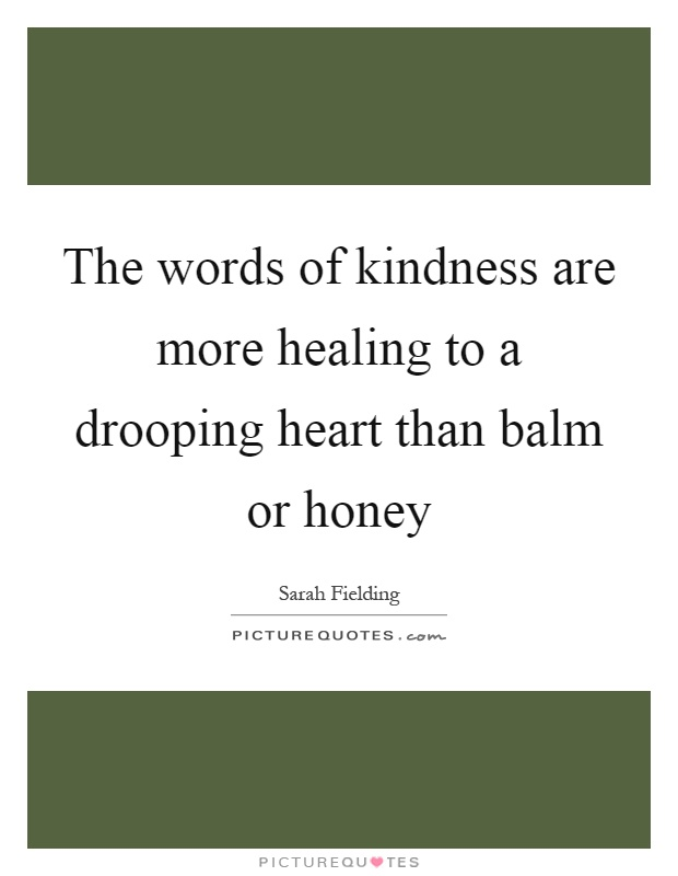 The words of kindness are more healing to a drooping heart than balm or honey Picture Quote #1