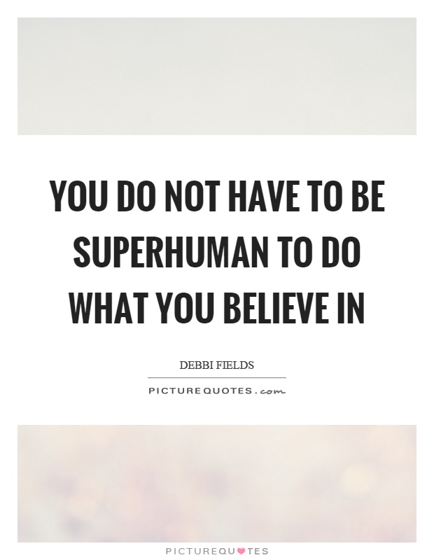 You do not have to be superhuman to do what you believe in Picture Quote #1