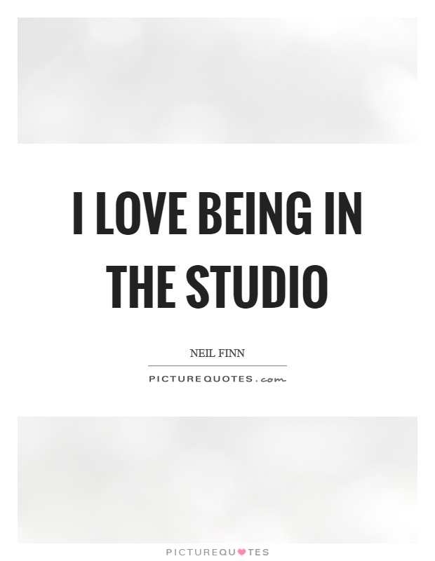 I love being in the studio Picture Quote #1