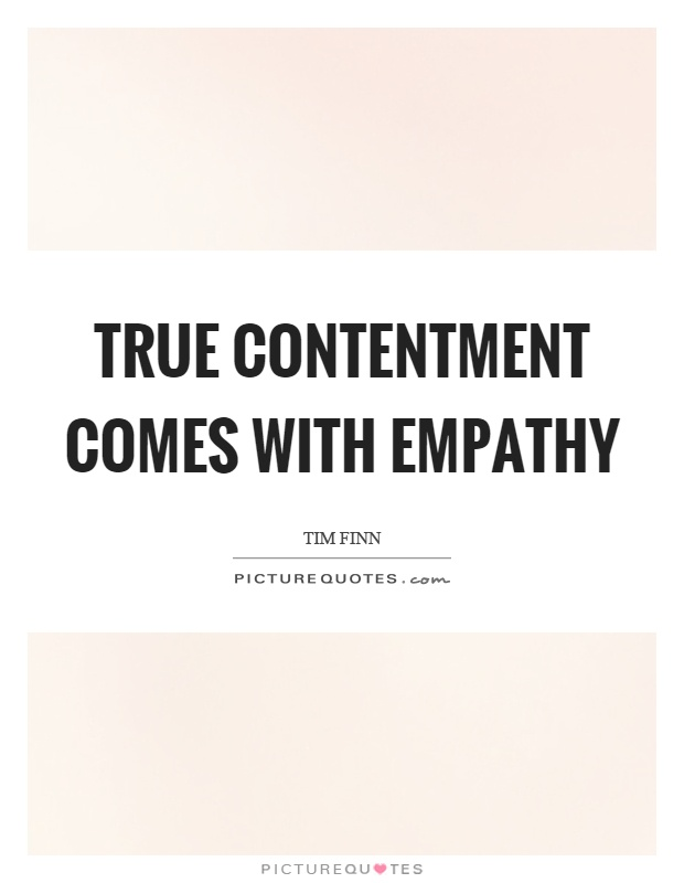 True contentment comes with empathy Picture Quote #1