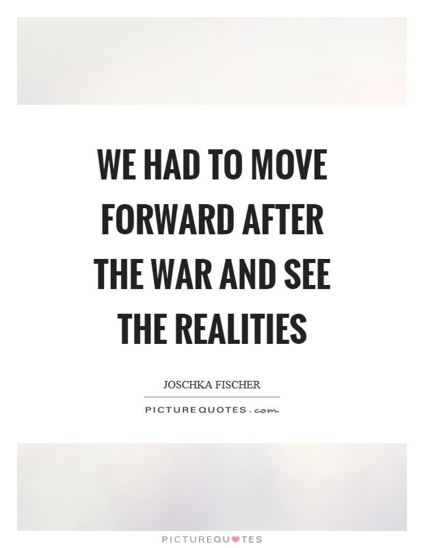 We Had To Move Forward After The War And See The Realities Picture