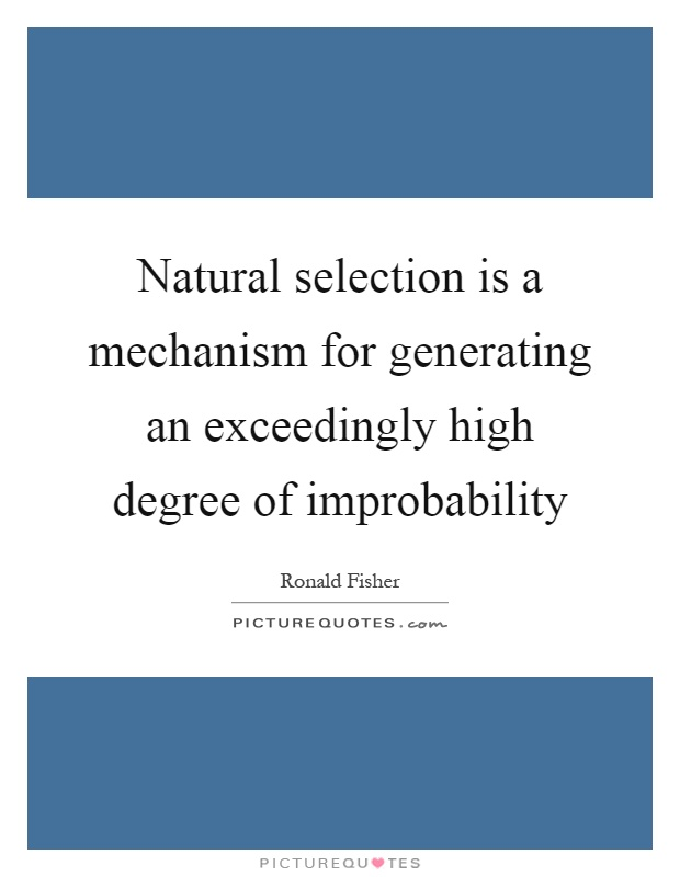Natural selection is a mechanism for generating an exceedingly high degree of improbability Picture Quote #1
