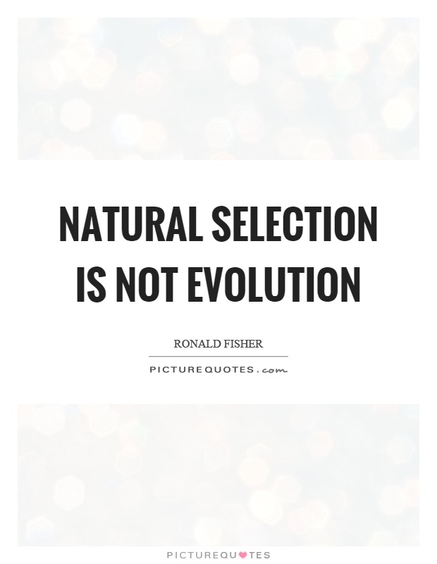 Natural selection is not evolution Picture Quote #1