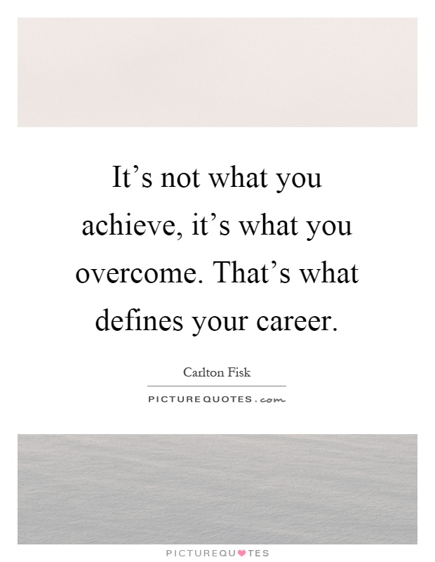 It's not what you achieve, it's what you overcome. That's what defines your career Picture Quote #1