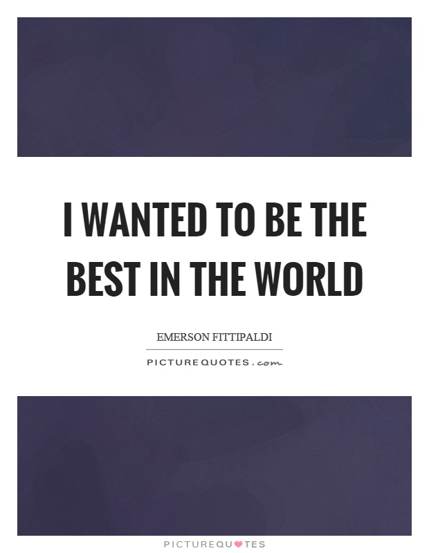 I wanted to be the best in the world Picture Quote #1