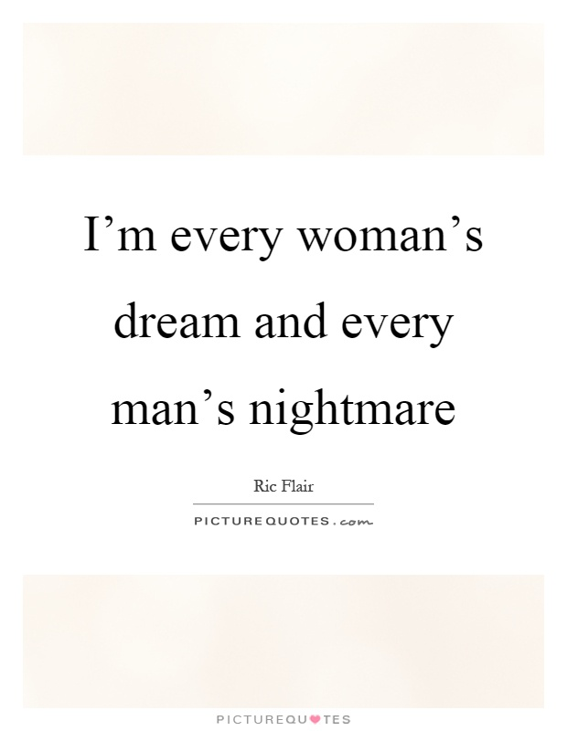I'm every woman's dream and every man's nightmare Picture Quote #1