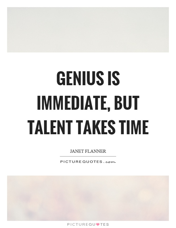Genius is immediate, but talent takes time Picture Quote #1