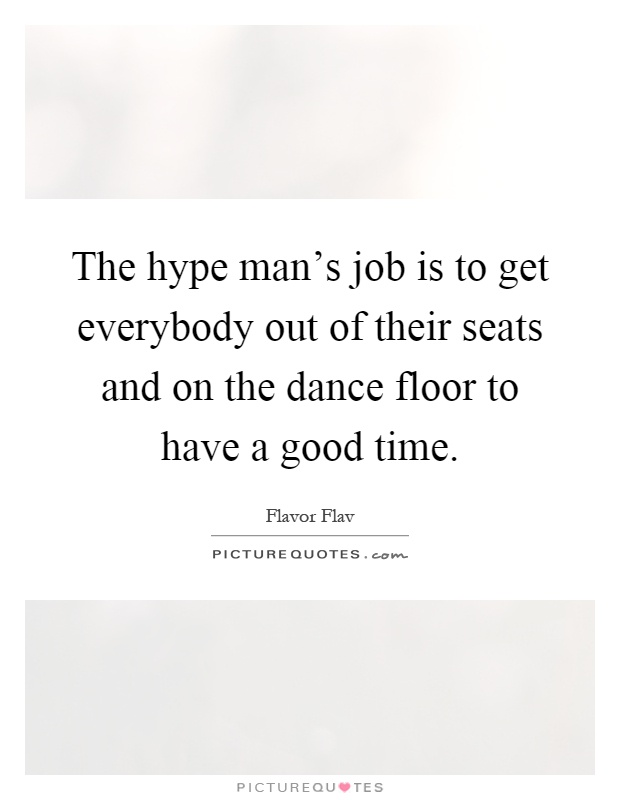 The hype man 39 s job is to get everybody out of their seats for 1 2 34 get on the dance floor lyrics