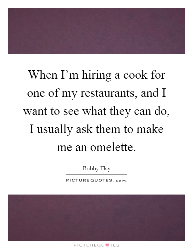 when i m hiring a cook for one of my res by bobby flay