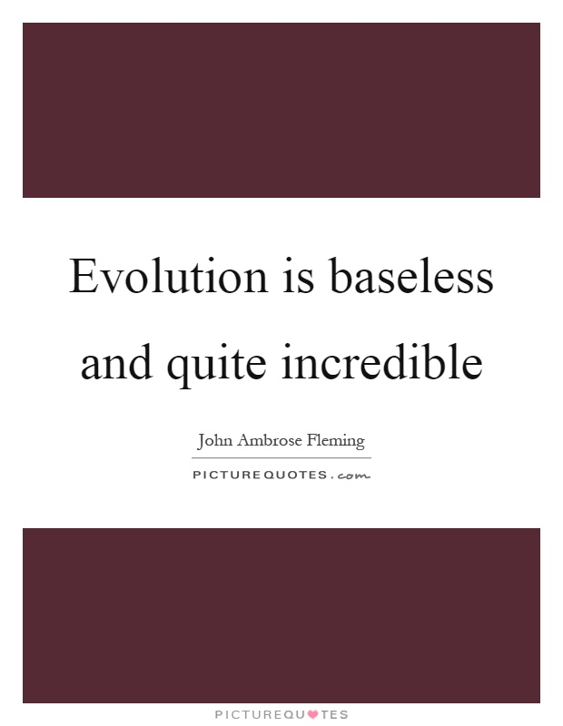 Evolution is baseless and quite incredible Picture Quote #1