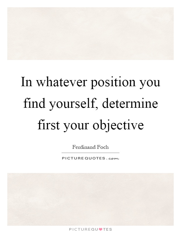 In whatever position you find yourself, determine first your objective Picture Quote #1
