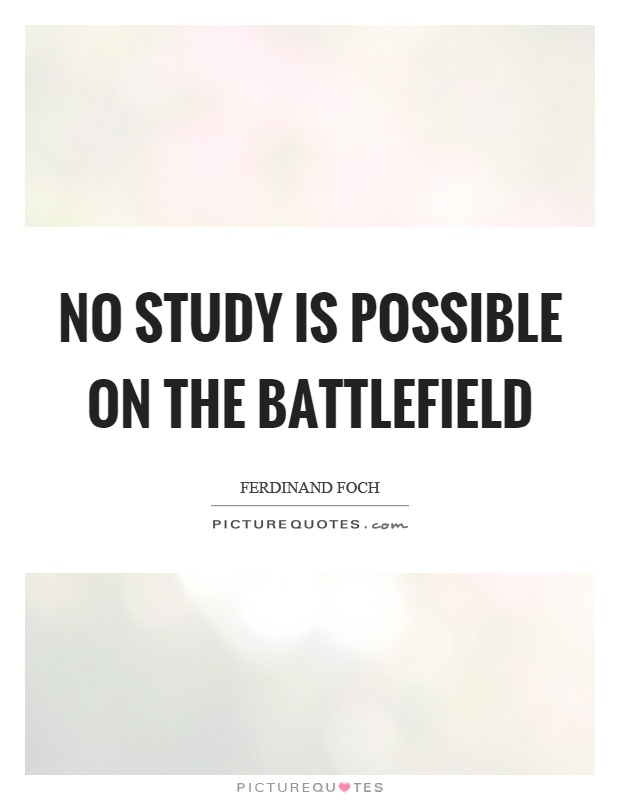 No study is possible on the battlefield Picture Quote #1