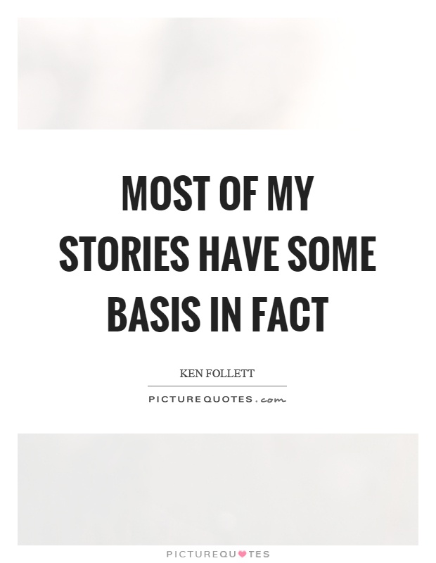 Most of my stories have some basis in fact Picture Quote #1
