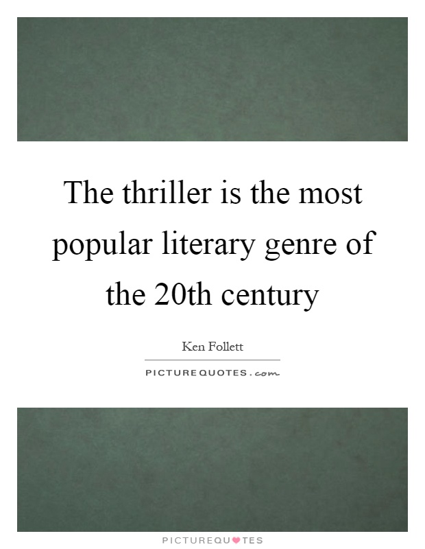 The thriller is the most popular literary genre of the 20th century Picture Quote #1