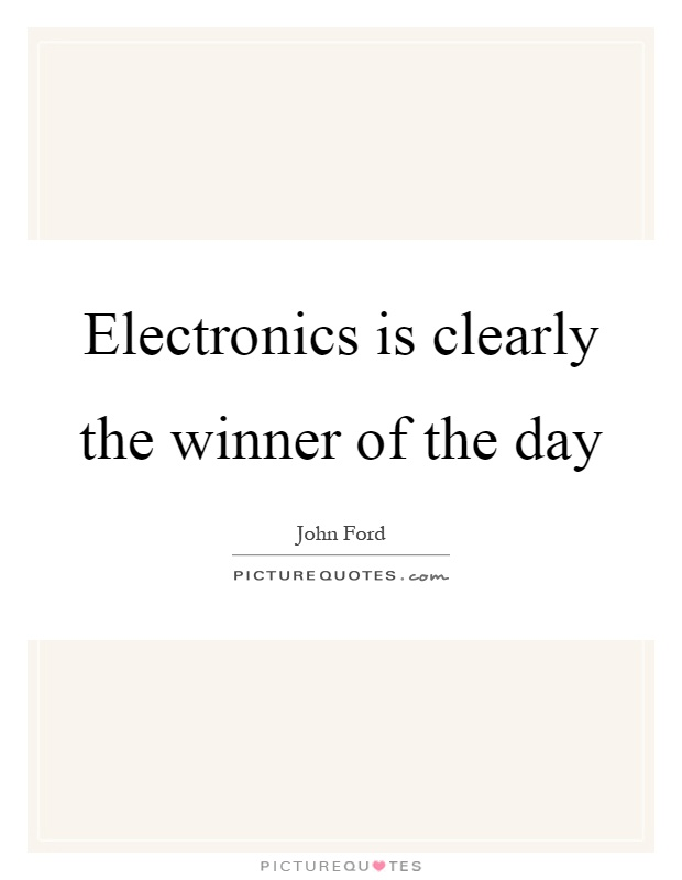 Electronics is clearly the winner of the day Picture Quote #1