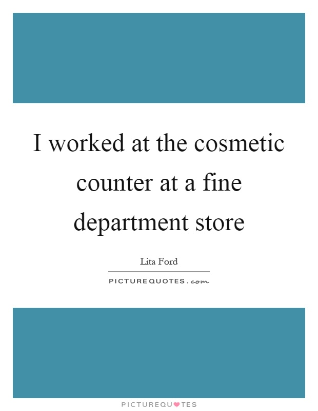I worked at the cosmetic counter at a fine department store Picture Quote #1