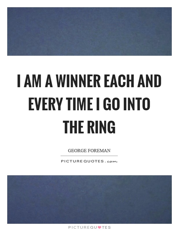 I am a winner each and every time I go into the ring Picture Quote #1