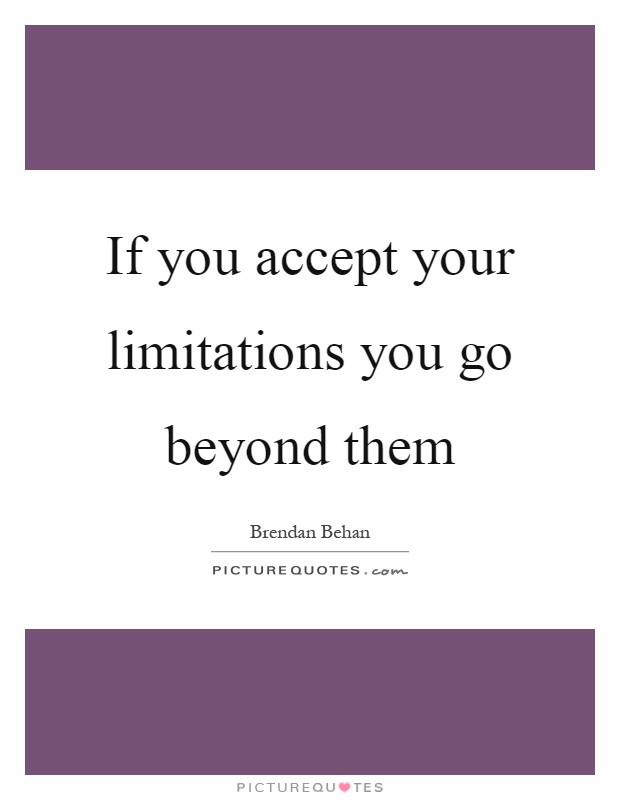 If you accept your limitations you go beyond them Picture Quote #1
