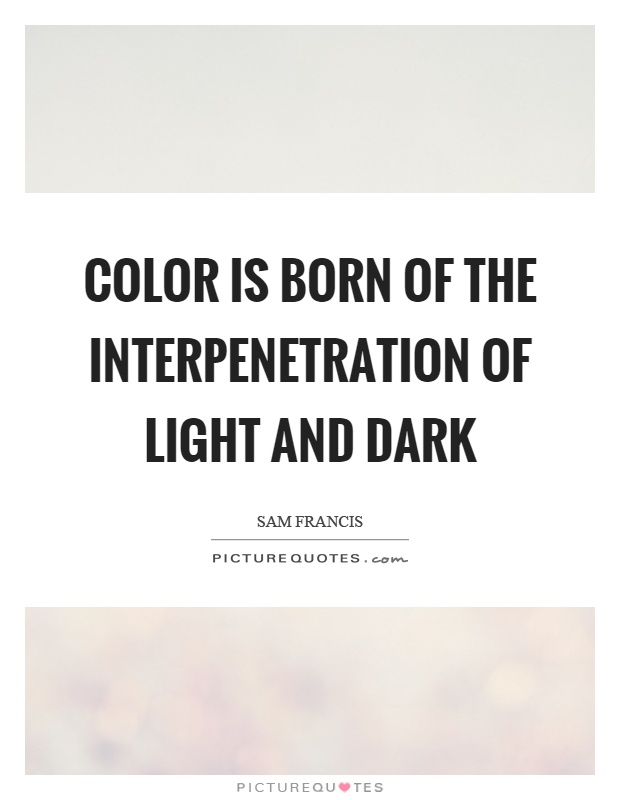 Light And Dark Quotes Brilliant Color Is Born Of The Interpenetration Of Light And Dark  Picture