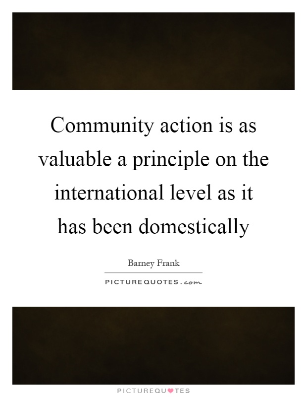 Community action is as valuable a principle on the international level as it has been domestically Picture Quote #1