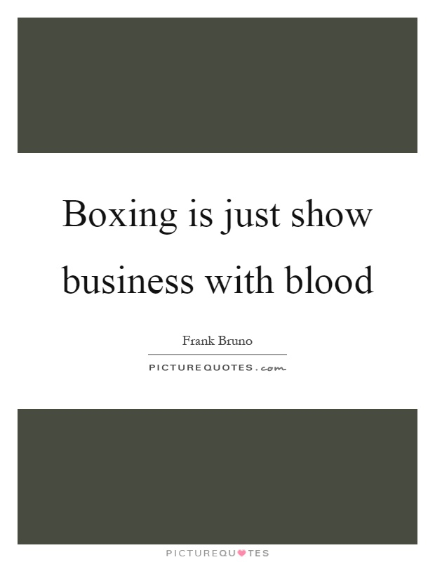 Boxing is just show business with blood Picture Quote #1